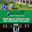 MMS005: How Much Should You Pay For Kids' College?