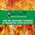 MMS006: Are We Heading Toward A Financial Apocalypse?