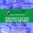 MMS011: How Much Do You Need To Retire?