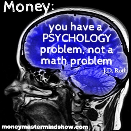 Money Issues: You Have a Psychology Problem, Not a Math Problem