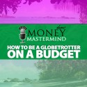 MMS026: How To Be a Globetrotter On a Budget