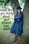 What are You Doing About Your Student Loan Debt?