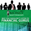 MMS037: Why You Shouldn't Listen To Financial Gurus