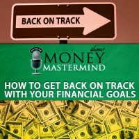 MMS040: How To Get Back On Track With Your Financial Goals