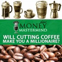 MMS045: Will Cutting Coffee Make You a Millionaire?