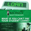 MMS046: What if You Can't Pay Your Student Loans?