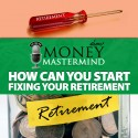 MMS048: How to Start Fixing Your Retirement