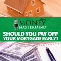 MMS052: Should You Pay Off Your Mortgage Early?