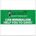 MMS058: Can Minimalism Help You Save Money?