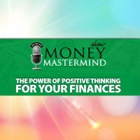 MMS060: The Power of Positive Thinking for Your Finances