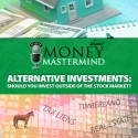MMS064: Alternative Investments – Should You Invest Outside Of The Stock Market?