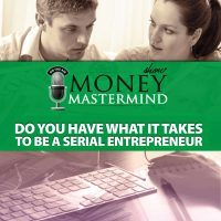 MMS080: Do You Have What It Takes To Be A Serial Entrepreneur
