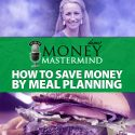 MMS083: How To Save Money By Meal Planning