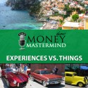 MMS004: Experiences Vs Things: Which Is The Best Way To Spend Your Money?
