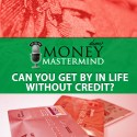 MMS007: Can You Get By In Life Without Credit?
