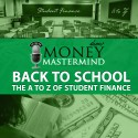 MMS014: Back to School – The A to Z of Student Finance