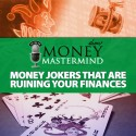 MMS043: Money Jokers Ruining Your Finances