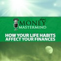 MMS062: How Your Life Habits Affect Your Finances